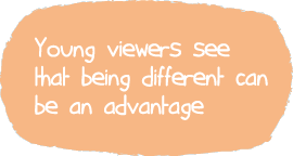 Young viewers see that being different can be an advantage